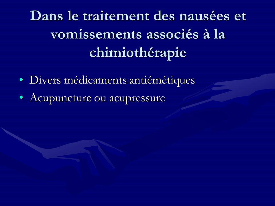 Dans le traitement des nausées et vomissements associés à la chimiothérapie Divers médicaments antiémétiquesDivers médicaments antiémétiques Acupunctu