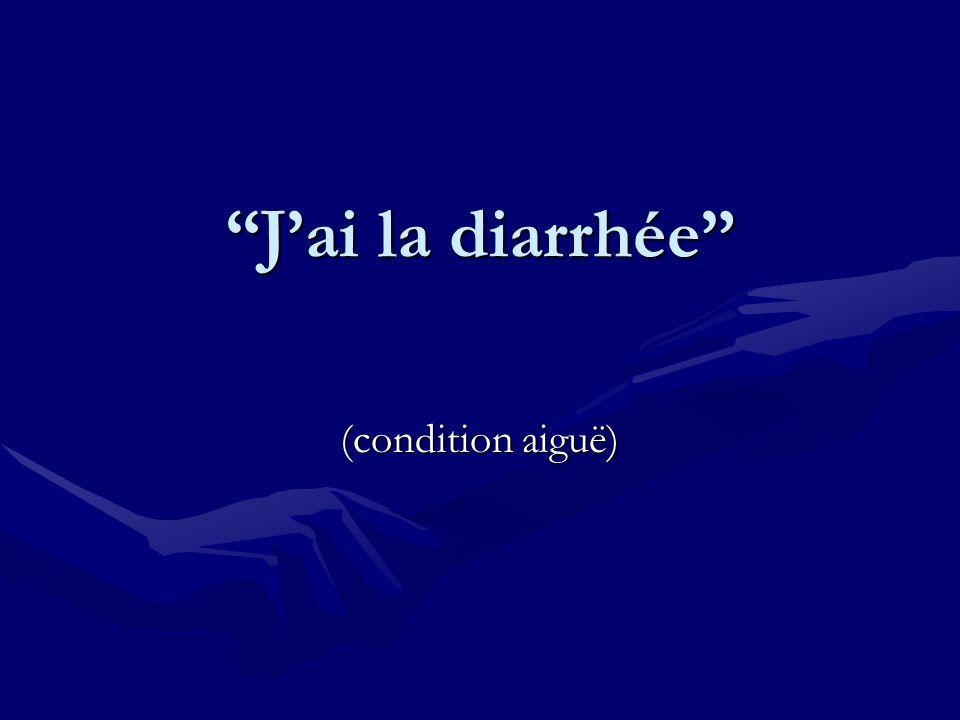Jai la diarrhée (condition aiguë)