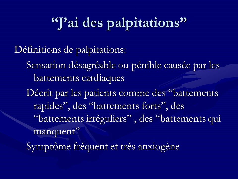 Définitions de palpitations: Sensation désagréable ou pénible causée par les battements cardiaques Décrit par les patients comme des battements rapide