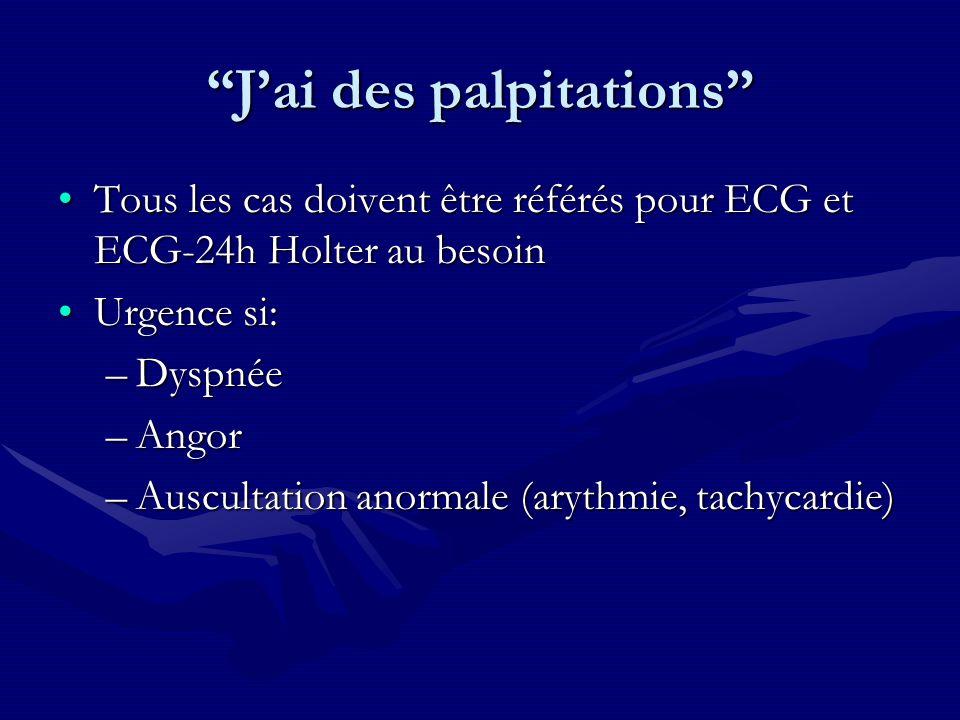 Jai des palpitations Tous les cas doivent être référés pour ECG et ECG-24h Holter au besoinTous les cas doivent être référés pour ECG et ECG-24h Holte