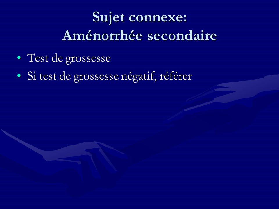 Sujet connexe: Aménorrhée secondaire Test de grossesseTest de grossesse Si test de grossesse négatif, référerSi test de grossesse négatif, référer