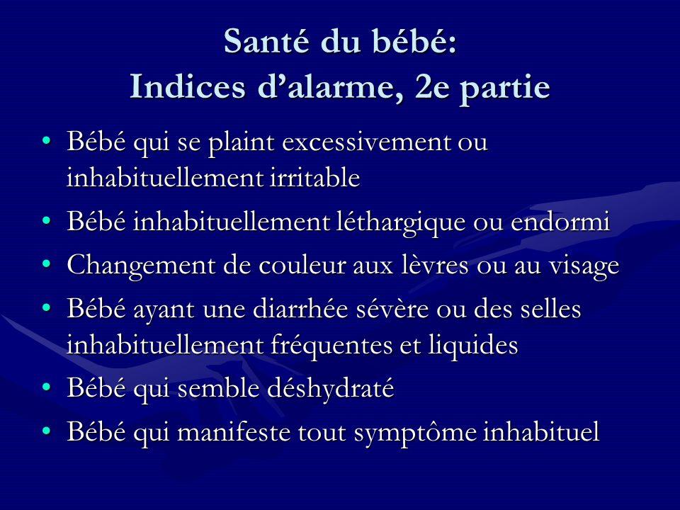 Santé du bébé: Indices dalarme, 2e partie Bébé qui se plaint excessivement ou inhabituellement irritableBébé qui se plaint excessivement ou inhabituel