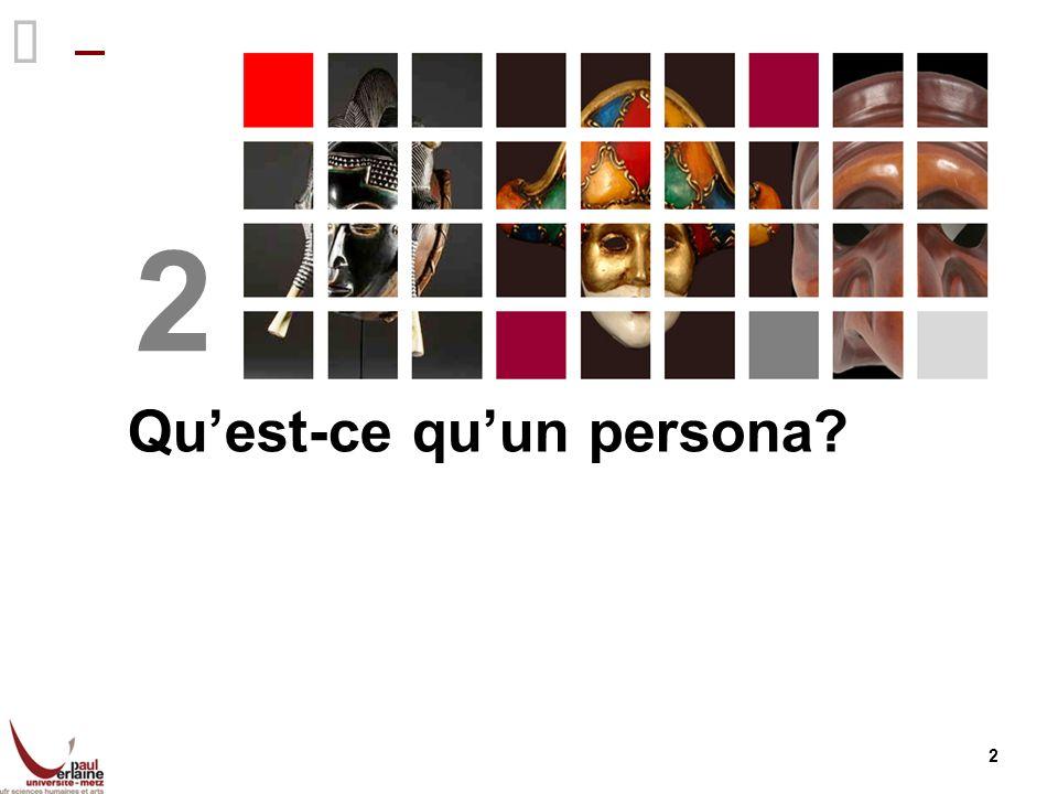 3 Définition Un persona est un archétype, une représentation des utilisateurs, qu on peut utiliser pour guider des décisions concernant la conception de systèmes.
