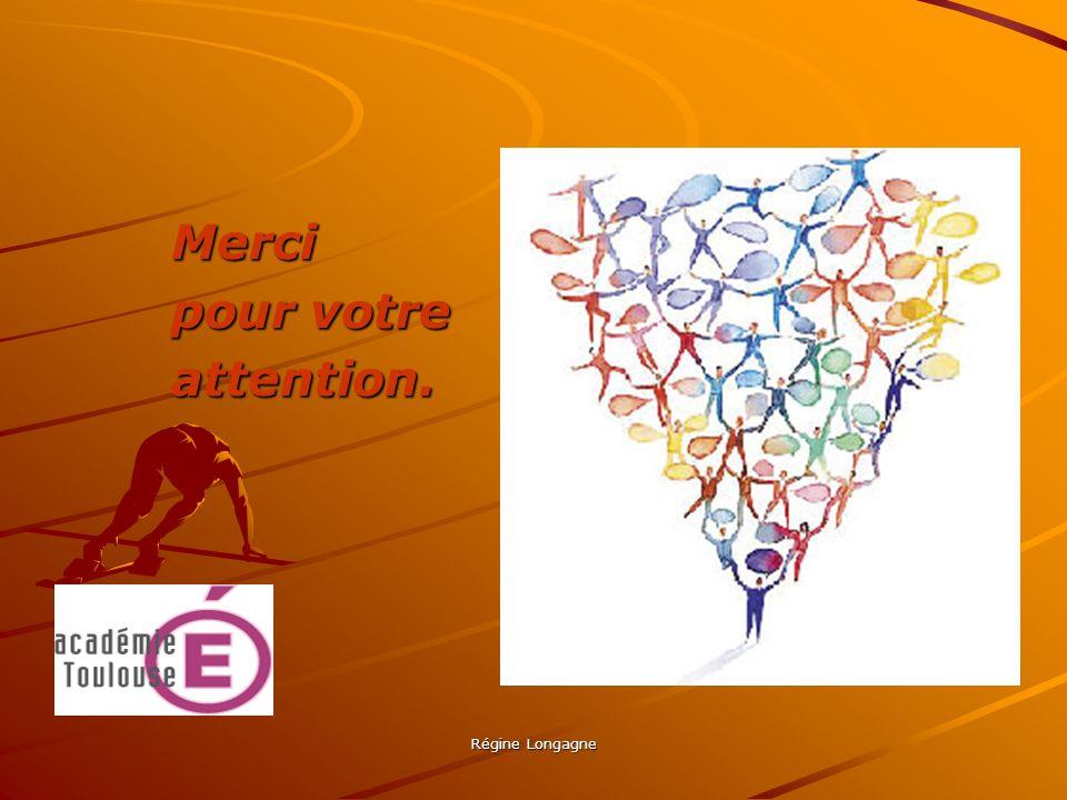 Régine Longagne Merci pour votre attention.