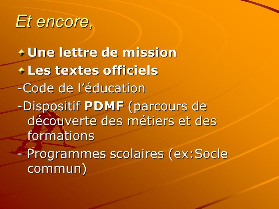 Et encore, Une lettre de mission Les textes officiels -Code de léducation -Dispositif PDMF (parcours de découverte des métiers et des formations - Programmes scolaires (ex:Socle commun)