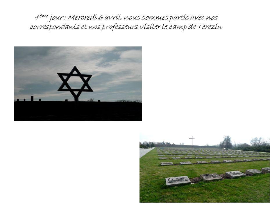 4 ème jour : Mercredi 6 avril, nous sommes partis avec nos correspondants et nos professeurs visiter le camp de Terezin