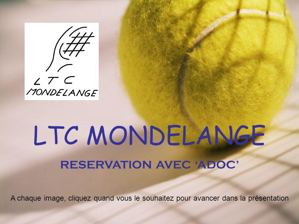 LTC MONDELANGE RESERVATION AVEC ADOC A chaque image, cliquez quand vous le souhaitez pour avancer dans la présentation