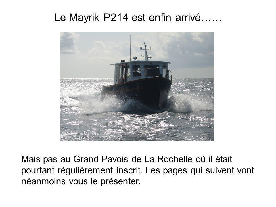 Le Mayrik P214 est enfin arrivé…… Mais pas au Grand Pavois de La Rochelle où il était pourtant régulièrement inscrit. Les pages qui suivent vont néanm