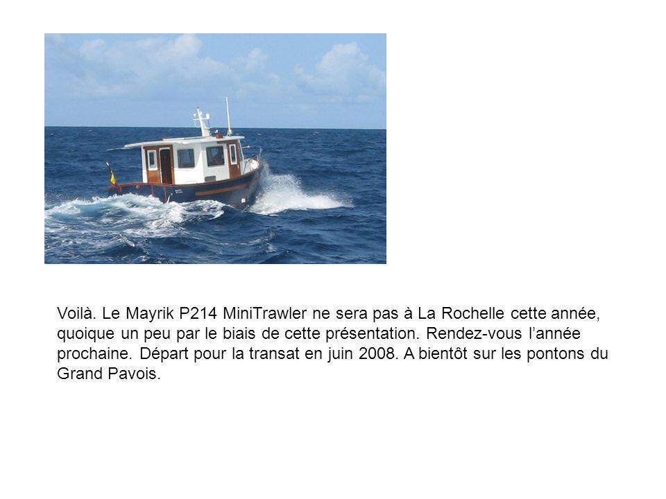 Voilà. Le Mayrik P214 MiniTrawler ne sera pas à La Rochelle cette année, quoique un peu par le biais de cette présentation. Rendez-vous lannée prochai
