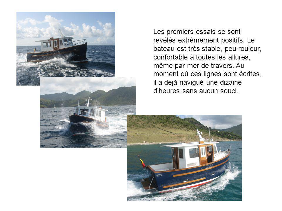 Les premiers essais se sont révélés extrêmement positifs. Le bateau est très stable, peu rouleur, confortable à toutes les allures, même par mer de tr