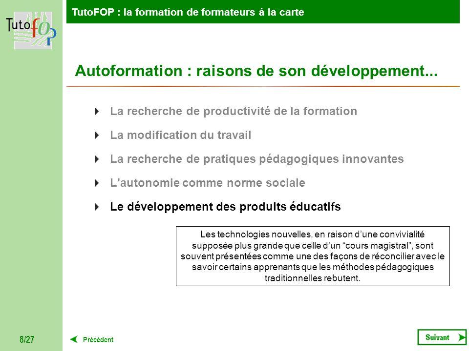 TutoFOP : la formation de formateurs à la carte Précédent TutoFOP : la formation de formateurs à la carte 8/27 Autoformation : raisons de son développ