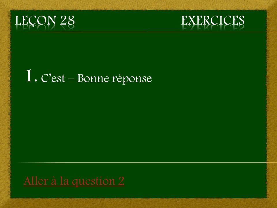 1. Cest – Bonne réponse Aller à la question 2