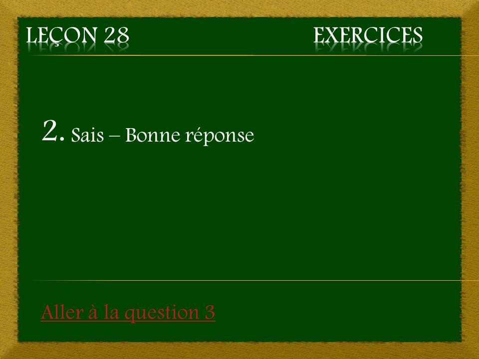 2. Sais – Bonne réponse Aller à la question 3