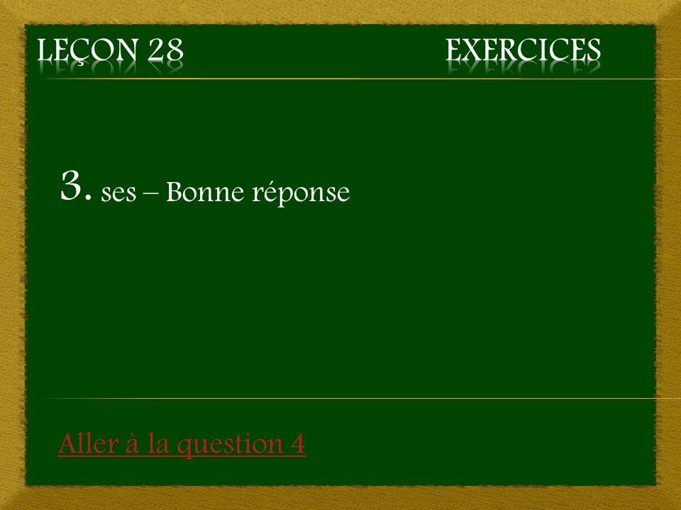 3. ses – Bonne réponse Aller à la question 4
