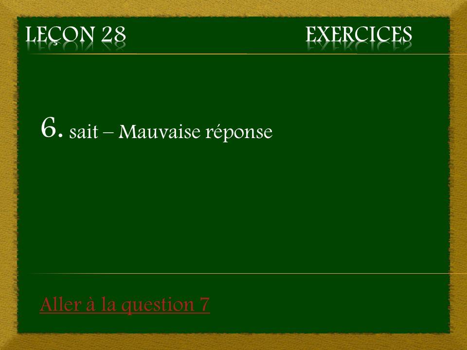 6. sait – Mauvaise réponse Aller à la question 7
