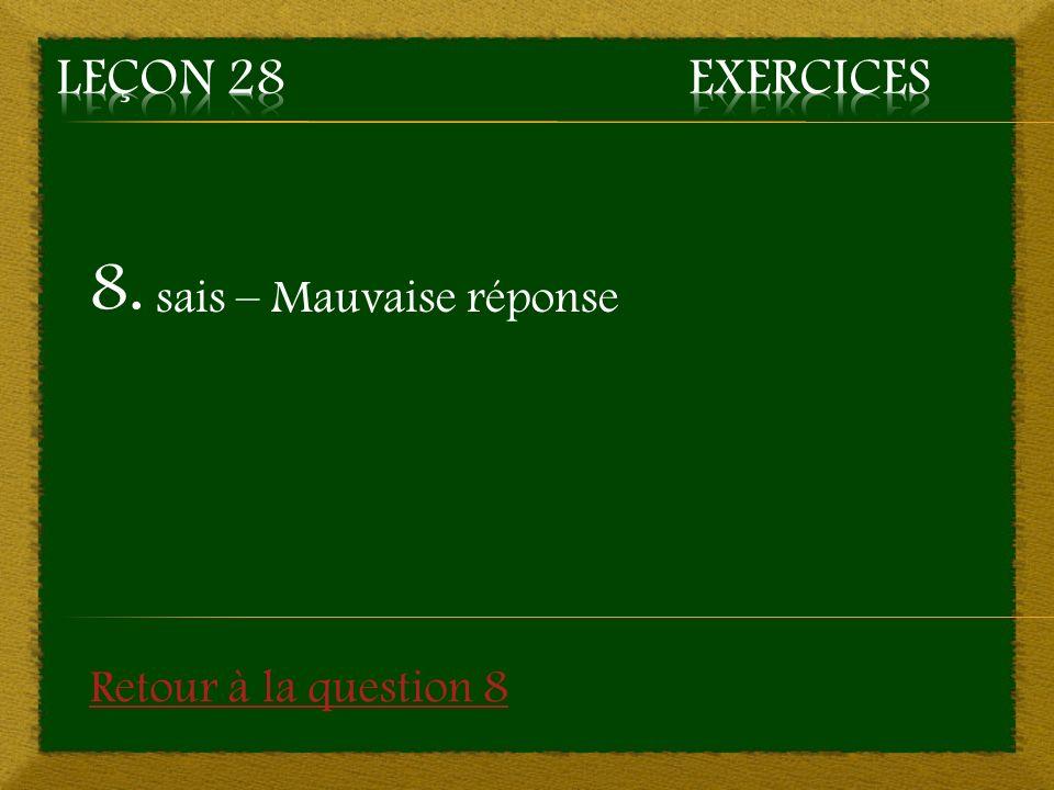 8. sais – Mauvaise réponse Retour à la question 8