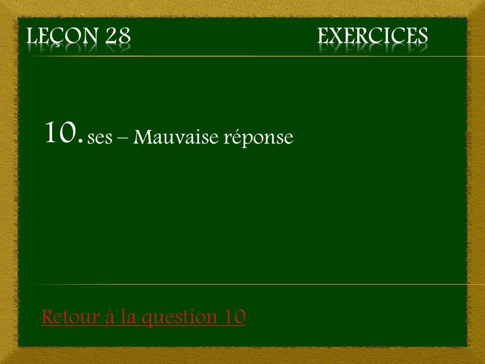 10. ses – Mauvaise réponse Retour à la question 10