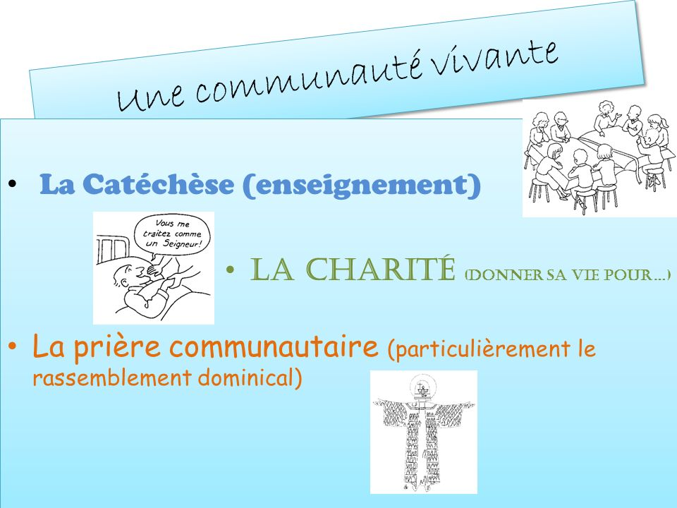 Une communauté vivante La Catéchèse (enseignement) La Charité (donner sa vie pour…) La prière communautaire (particulièrement le rassemblement dominic