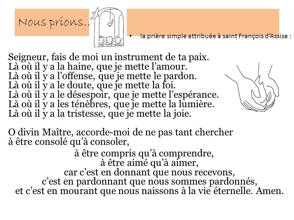 Nous prions… la prière simple attribuée à saint François dAssise : Seigneur, fais de moi un instrument de ta paix.