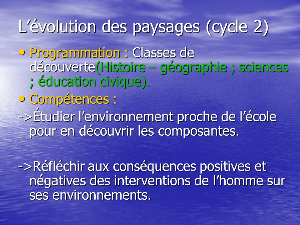 Lévolution des paysages (cycle 2) Programmation : Classes de découverte(Histoire – géographie ; sciences ; éducation civique). Programmation : Classes