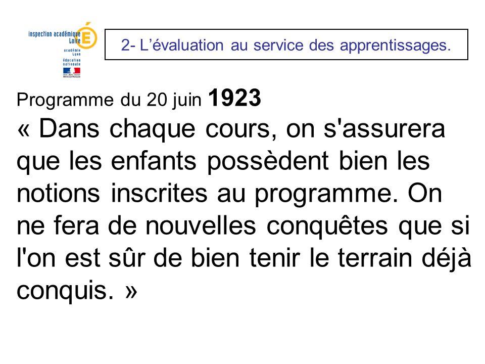 2- Lévaluation au service des apprentissages. Programme du 20 juin 1923 « Dans chaque cours, on s'assurera que les enfants possèdent bien les notions
