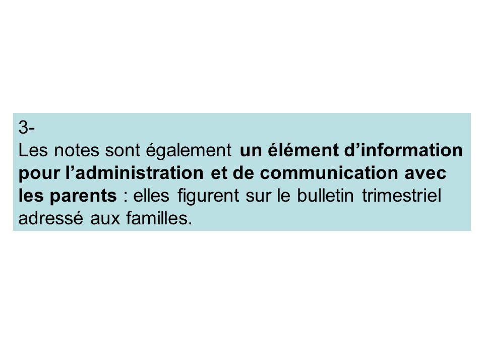 3- Les notes sont également un élément dinformation pour ladministration et de communication avec les parents : elles figurent sur le bulletin trimest