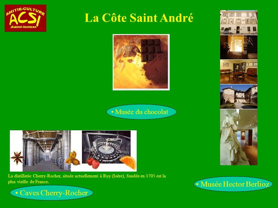 La Côte Saint André Musée du chocolat Caves Cherry-Rocher Musée Hector Berlioz La distillerie Cherry-Rocher, située actuellement à Ruy (Isère), fondée en 1705 est la plus vieille de France.