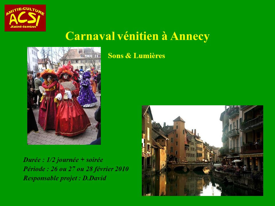Carnaval vénitien à Annecy Durée : 1/2 journée + soirée Période : 26 ou 27 ou 28 février 2010 Responsable projet : D.David Sons & Lumières