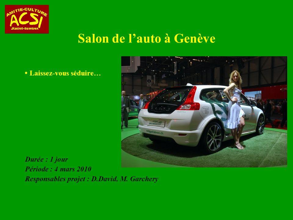 Salon de lauto à Genève Durée : 1 jour Période : 4 mars 2010 Responsables projet : D.David, M.