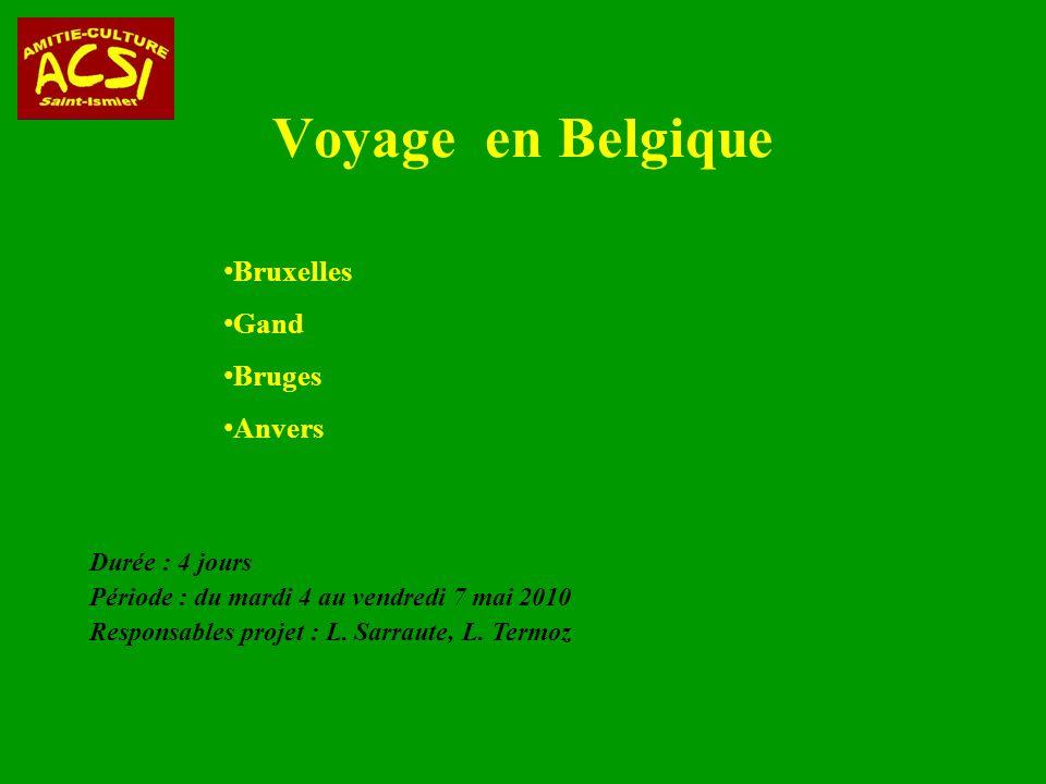 Voyage en Belgique Durée : 4 jours Période : du mardi 4 au vendredi 7 mai 2010 Responsables projet : L.