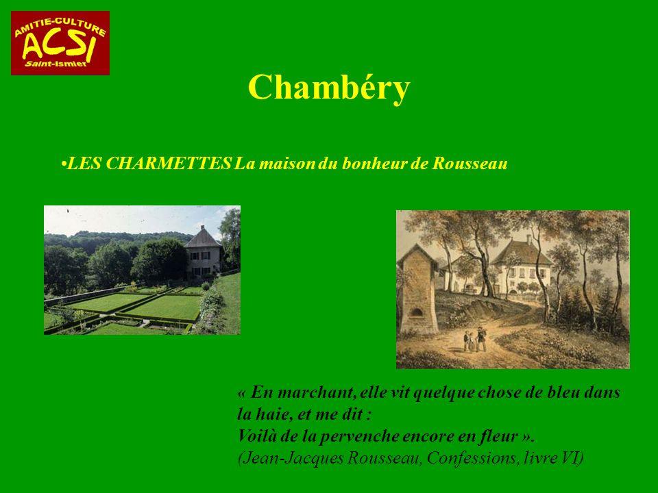Chambéry LES CHARMETTES La maison du bonheur de Rousseau « En marchant, elle vit quelque chose de bleu dans la haie, et me dit : Voilà de la pervenche encore en fleur ».