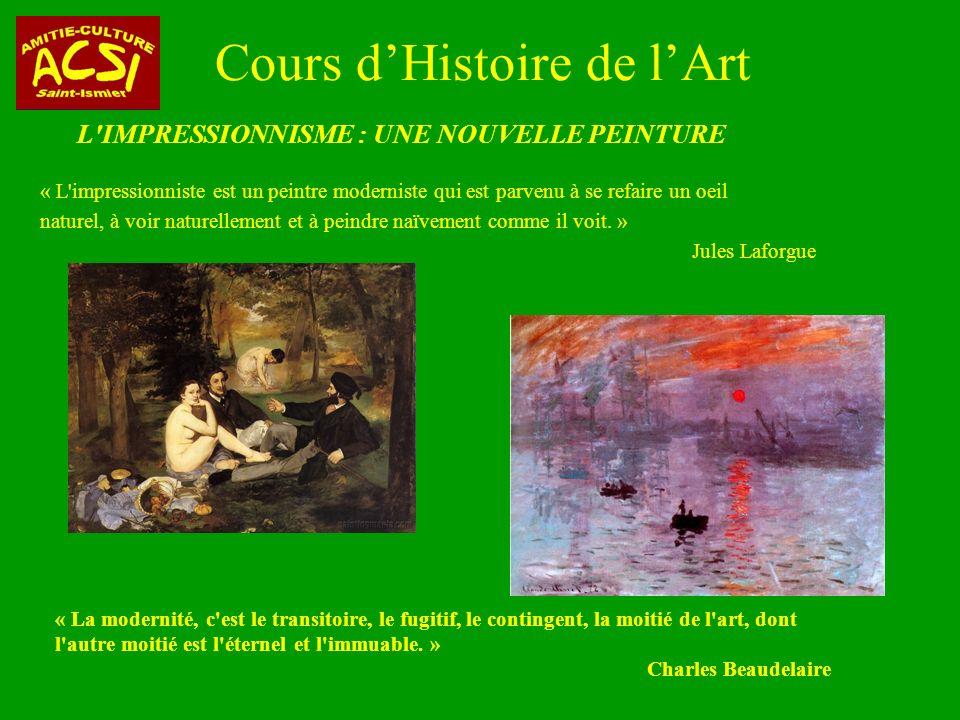 Cours dHistoire de lArt L IMPRESSIONNISME : UNE NOUVELLE PEINTURE « L impressionniste est un peintre moderniste qui est parvenu à se refaire un oeil naturel, à voir naturellement et à peindre naïvement comme il voit.