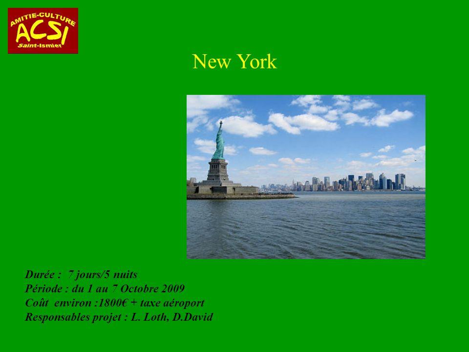 New York Durée : 7 jours/5 nuits Période : du 1 au 7 Octobre 2009 Coût environ :1800 + taxe aéroport Responsables projet : L.