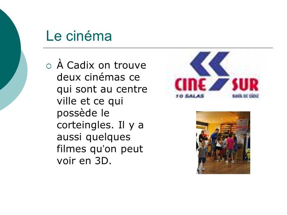 Le cinéma À Cadix on trouve deux cinémas ce qui sont au centre ville et ce qui possède le corteingles.