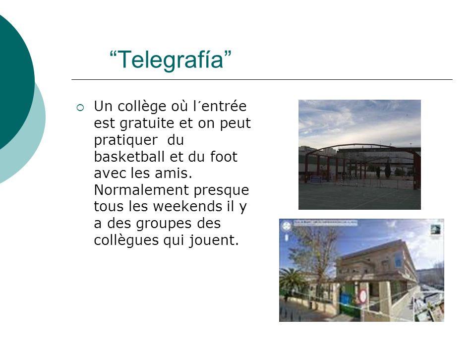 Telegrafía Un collège où l´entrée est gratuite et on peut pratiquer du basketball et du foot avec les amis.