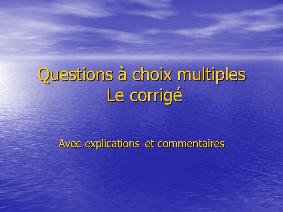 Questions à choix multiples Le corrigé Avec explications et commentaires