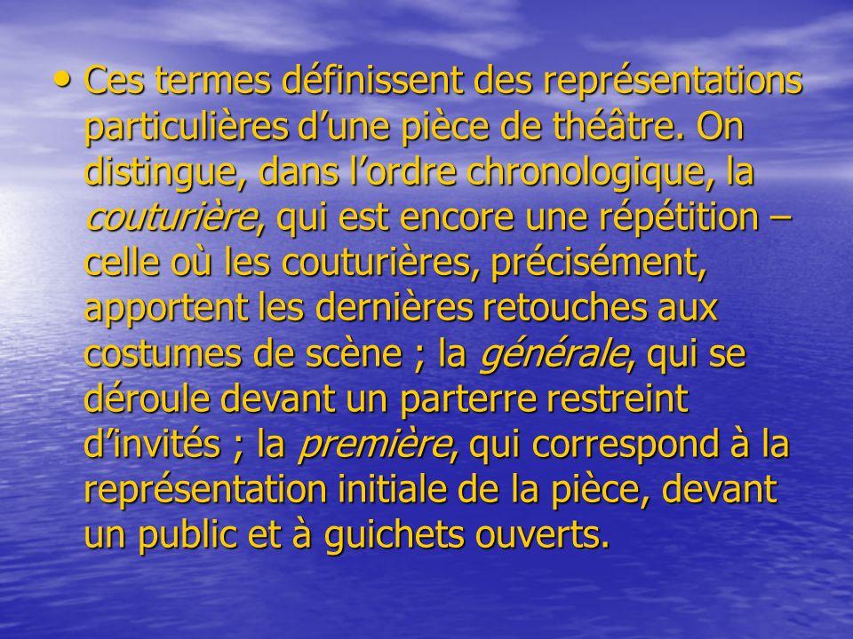 Ces termes définissent des représentations particulières dune pièce de théâtre. On distingue, dans lordre chronologique, la couturière, qui est encore