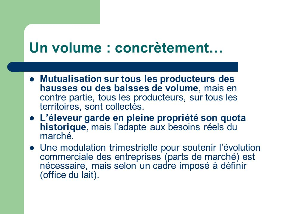 Un volume : concrètement… Mutualisation sur tous les producteurs des hausses ou des baisses de volume, mais en contre partie, tous les producteurs, sur tous les territoires, sont collectés.