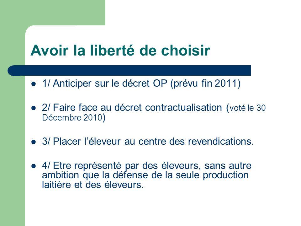 Avoir la liberté de choisir 1/ Anticiper sur le décret OP (prévu fin 2011) 2/ Faire face au décret contractualisation ( voté le 30 Décembre 2010 ) 3/ Placer léleveur au centre des revendications.