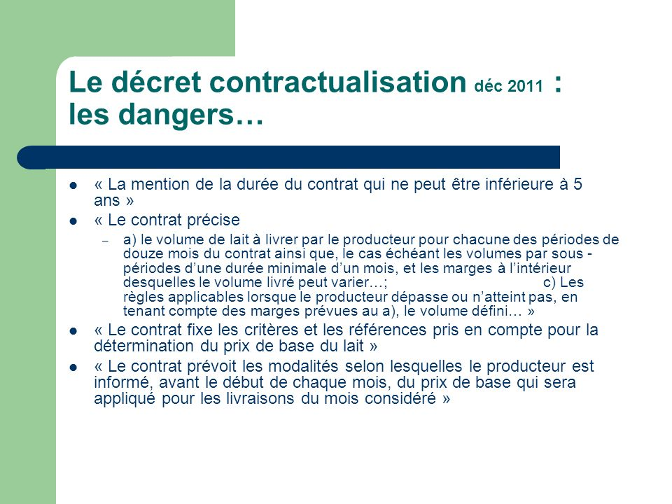 Le décret contractualisation déc 2011 : les dangers… « La mention de la durée du contrat qui ne peut être inférieure à 5 ans » « Le contrat précise –