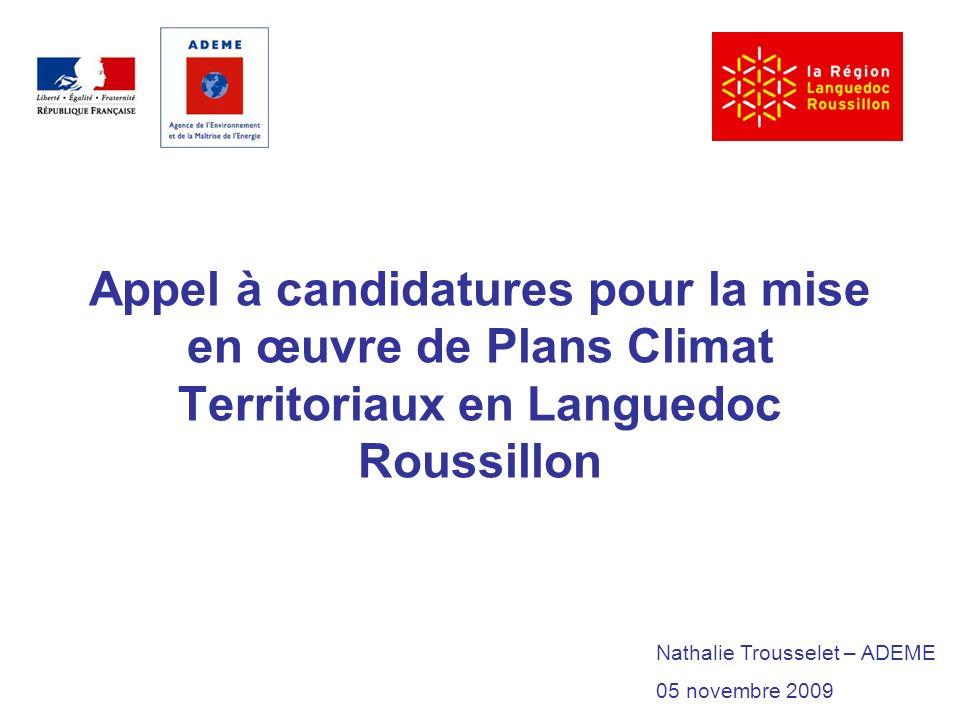 Appel à candidatures pour la mise en œuvre de Plans Climat Territoriaux en Languedoc Roussillon Nathalie Trousselet – ADEME 05 novembre 2009