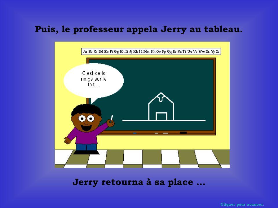 Cliquer pour avancer. Puis, le professeur appela Jerry au tableau. Jerry retourna à sa place …