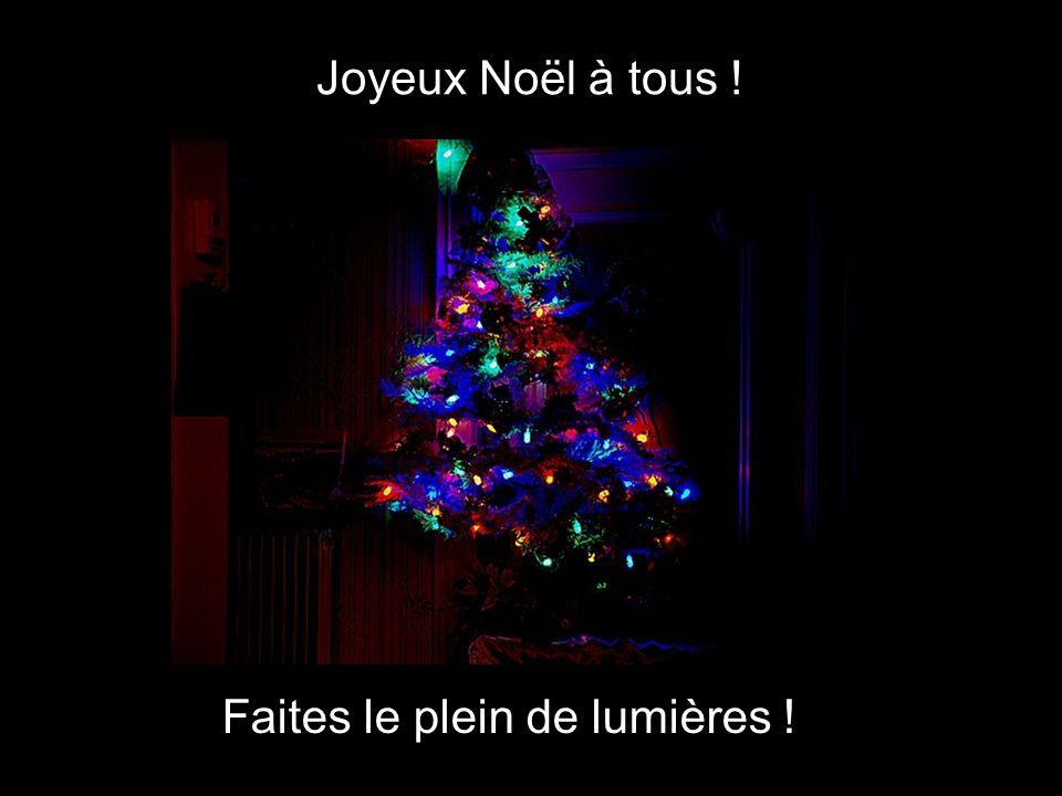 Joyeux Noël à tous ! Faites le plein de lumières !