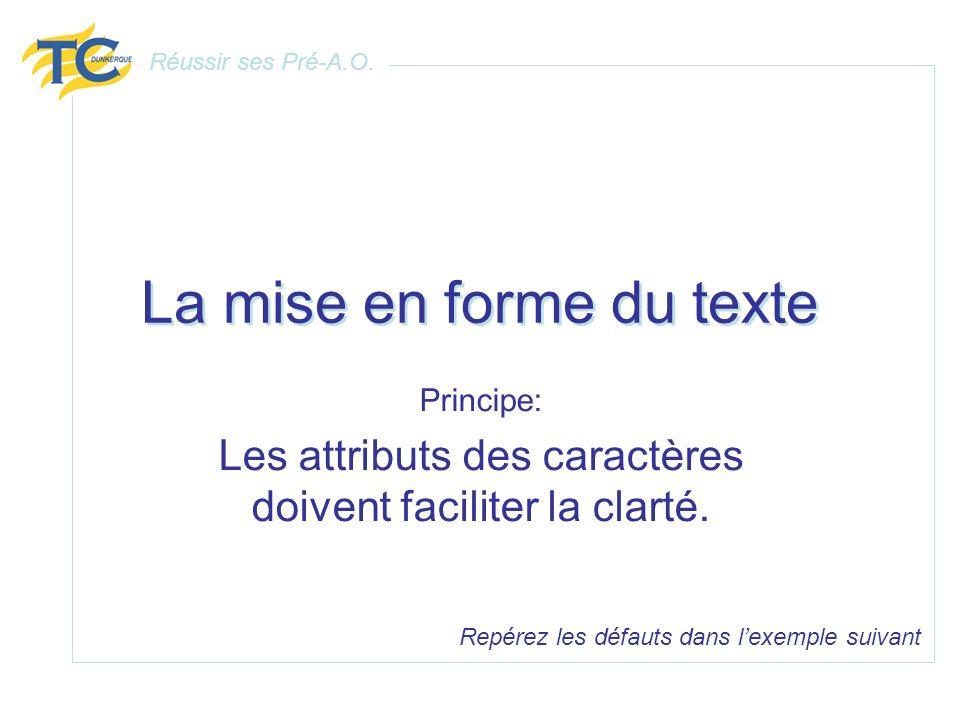 La mise en forme du texte Principe: Les attributs des caractères doivent faciliter la clarté. Repérez les défauts dans lexemple suivant Réussir ses Pr