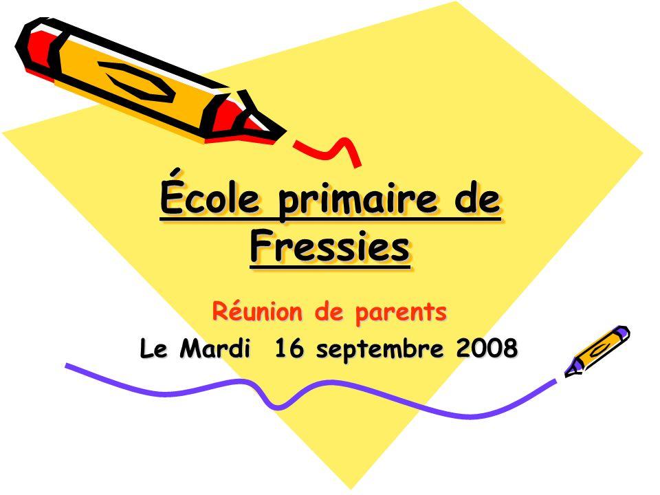 École primaire de Fressies Réunion de parents Le Mardi 16 septembre 2008