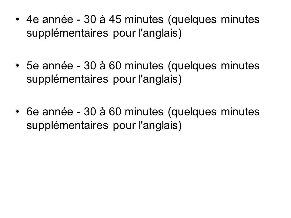 4e année - 30 à 45 minutes (quelques minutes supplémentaires pour l anglais) 5e année - 30 à 60 minutes (quelques minutes supplémentaires pour l anglais) 6e année - 30 à 60 minutes (quelques minutes supplémentaires pour l anglais)