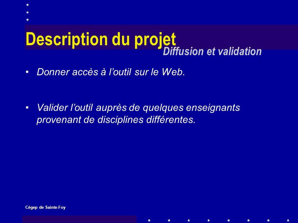 Cégep de Sainte-Foy Description du projet Diffusion et validation Donner accès à loutil sur le Web.