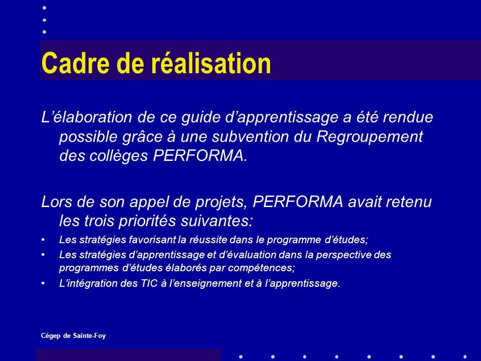 Cégep de Sainte-Foy Cadre de réalisation Lélaboration de ce guide dapprentissage a été rendue possible grâce à une subvention du Regroupement des collèges PERFORMA.