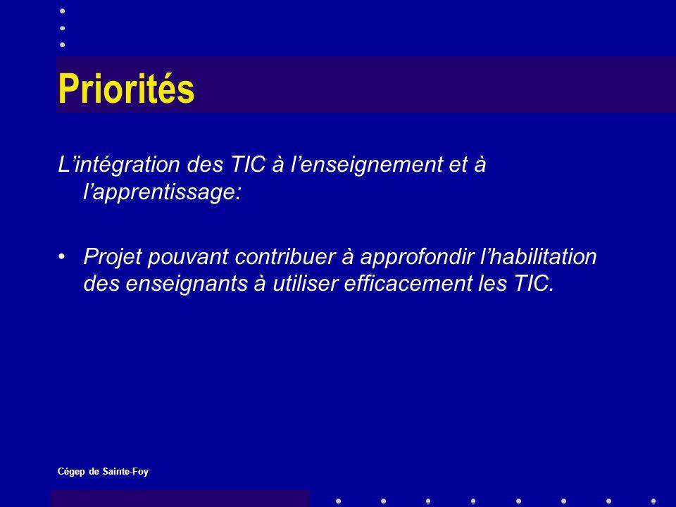 Cégep de Sainte-Foy Priorités Lintégration des TIC à lenseignement et à lapprentissage: Projet pouvant contribuer à approfondir lhabilitation des enseignants à utiliser efficacement les TIC.