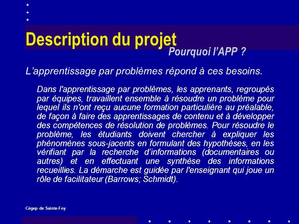 Cégep de Sainte-Foy Description du projet Lapprentissage par problèmes, place létudiant en situation de résoudre des problèmes réels et complexes par la réflexion, la recherche et léchange, autrement dit dans une perspective socio-constructiviste.